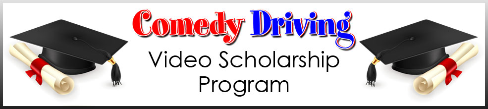 Comedy Driving Video Scholarship